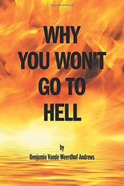 Why You Won't Go To Hell by Benjamin Vande Weerdhof Andrews
