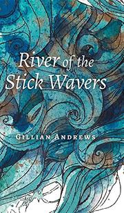 RIVER OF THE STICK WAVERS by Gillian Andrews
