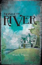BESIDE THE RIVER by Wendy Fraser