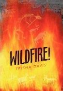 WILDFIRE! by Trisha Davis