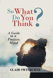 SO WHAT DO YOU THINK? by Clair Swinburne
