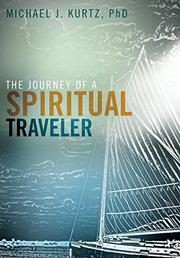 The Journey of a Spiritual Traveler by Michael Kurtz