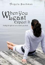 WHEN YOU LEAST EXPECT IT by Angela Bachman