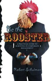 BE THE ROOSTER by Robert Schulman