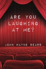 ARE YOU LAUGHING AT ME? by John Wayne Sears