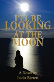 I'll Be Looking at the Moon by Lucia Barrett