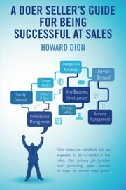 A DOER SELLER'S GUIDE FOR BEING SUCCESSFUL AT SALES by Howard Dion