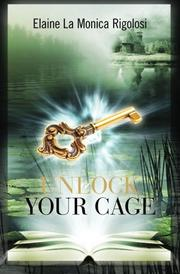 UNLOCK YOUR CAGE by Elaine La Monica Rigolosi