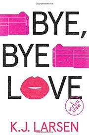 BYE, BYE LOVE by K.J. Larsen