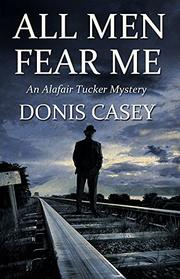 ALL MEN FEAR ME by Donis Casey