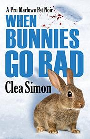 WHEN BUNNIES GO BAD by Clea Simon