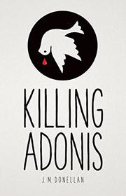 KILLING ADONIS by J.M.  Donellan