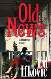 OLD NEWS by Ed Ifkovic