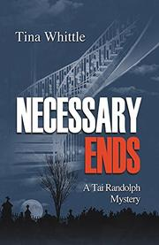 NECESSARY ENDS  by Tina Whittle