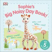 SOPHIE'S BIG NOISY DAY BOOK! by DK Publishing