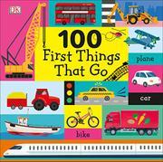 100 FIRST THINGS THAT GO by Dawn Sirett