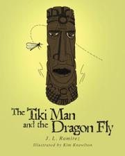 The TikiMan and the DragonFly by J. L. Ramirez