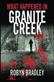 WHAT HAPPENED IN GRANITE CREEK by Robyn Bradley