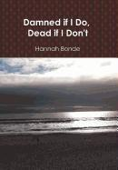 DAMNED IF I DO, DEAD IF I DON'T by Hannah Bonde