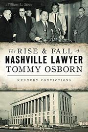 THE RISE & FALL OF NASHVILLE LAWYER TOMMY OSBORN by William L. Tabac