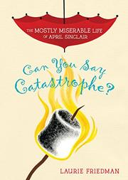 CAN YOU SAY CATASTROPHE? by Laurie Friedman