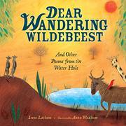 DEAR WANDERING WILDEBEEST by Irene Latham