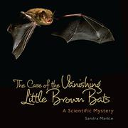 THE CASE OF THE VANISHING LITTLE BROWN BATS by Sandra Markle