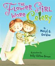 THE FLOWER GIRL WORE CELERY by Meryl Gordon