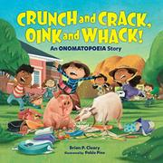 CRUNCH AND CRACK, OINK AND WHACK! by Brian P. Cleary