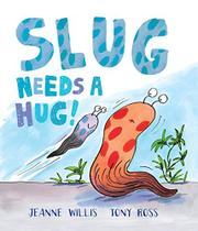 SLUG NEEDS A HUG! by Jeanne Willis