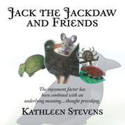 JACK THE JACKDAW AND FRIENDS by Kathleen Stevens