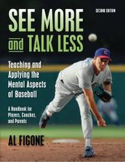 SEE MORE AND TALK LESS: TEACHING AND APPLYING THE MENTAL ASPECTS OF BASEBALL by Al Figone