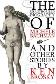 Book Cover for THE UNAUTHORIZED BIOGRAPHY OF MICHELE BACHMANN (AND OTHER STORIES)