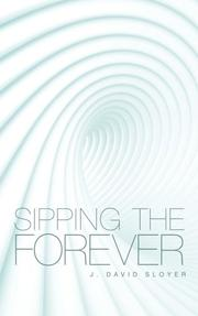 SIPPING THE FOREVER by J. David Sloyer