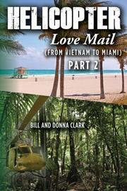 Helicopter Love Mail (From Vietnam to Miami) Part 2  by Bill Clark
