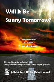 WILL IT BE SUNNY TOMORROW? by T.W. Anderson