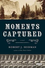 MOMENTS CAPTURED by Robert J. Seidman