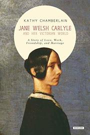 JANE WELSH CARLYLE AND HER VICTORIAN WORLD by Kathy Chamberlain