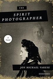 THE SPIRIT PHOTOGRAPHER by Jon Michael Varese