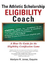 The Athletic $cholarship Eligibility Coach by Marlynn R. Jones