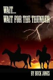 WAIT...WAIT FOR THE THUNDER by Buck Jones