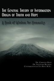 Book Cover for THE GENERAL THEORY OF INFORMATION: ORIGIN OF TRUTH AND HOPE