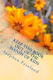 Keep this Book out of the Hands of Kids by Stephen D. Feinland