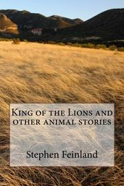 King of the Lions and other Animal Stories by Stephen Feinland