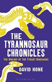 THE TYRANNOSAUR CHRONICLES by David Hone