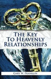 The Key to Heavenly Relationships by Gary W. Franklin