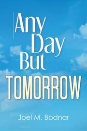 ANY DAY BUT TOMORROW by Joel M. Bodnar