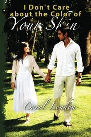 I DON'T CARE ABOUT THE COLOR OF YOUR SKIN by Carol London
