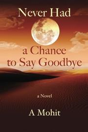 NEVER HAD A CHANCE TO SAY GOODBYE by A Mohit