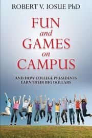 Book Cover for Fun and Games on Campus and How College Presidents Earn Their Big Dollars
